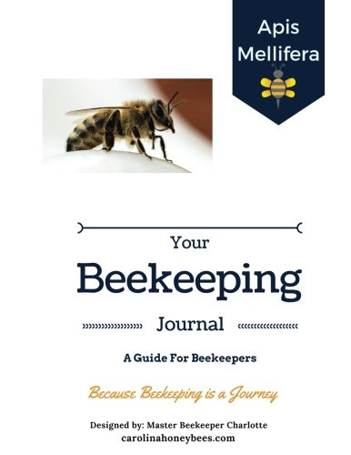 Your Beekeeping Journal - A Guide For Beekeepers: Because Beekeeping Is A Journey