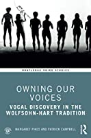 Owning Our Voices: Vocal Discovery in the Wolfsohn-Hart Tradition (Routledge Voice Studies)