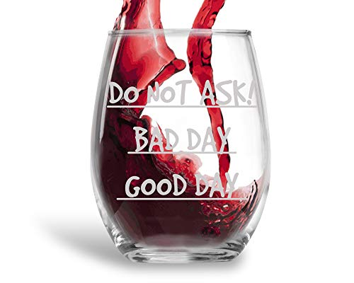 Do Not Ask, Bad Day, Good Day Funny 15oz Crystal Stemless Wine Glass - Fun Wine Glasses with Sayings Gifts For Women, Her, Mom on Mother
