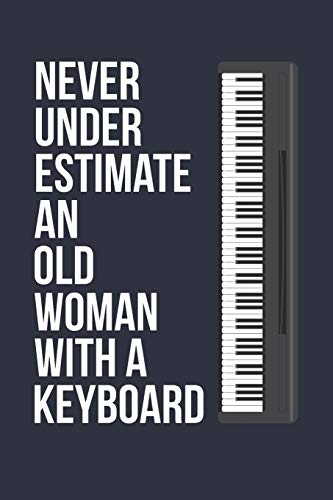 Funny Keyboard Notebook - Never Underestimate An Old Woman With A Keyboard - Gift for Keyboard Player - Keyboard Diary: Medium College-Ruled Journey Diary, 110 page, Lined, 6x9 (15.2 x 22.9 cm)