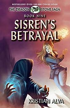 Sisren's Betrayal: Book Nine of the Dragon Stone Saga (Dragon Stone Saga Series 9) by [Kristian Alva]