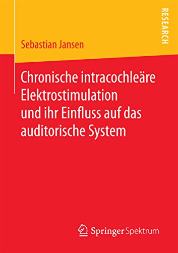 Chronische intracochleäre Elektrostimulation und ihr Einfluss auf das auditorische System
