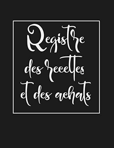Registre des Recettes et des Achats: Journal Recettes Achats - Obligations comptables des micro-entrepreneurs - Recettes Dépenses
