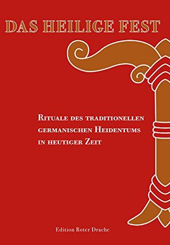 Das Heilige Fest: Rituale des traditionellen germanischen Heidentums in heutiger Zeit