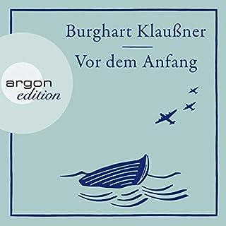 Vor dem Anfang                   Autor:                                                                                                                                 Burghart Klaußner                               Sprecher:                                                                                                                                 Burghart Klaußner                      Spieldauer: 3 Std. und 13 Min.     27 Bewertungen     Gesamt 4,5