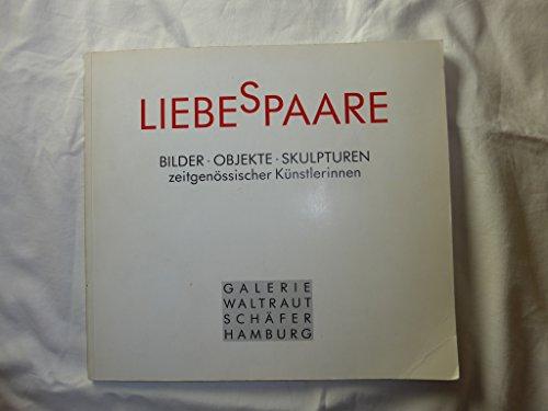 Liebespaare, Bilder - Objekte - Skulpturen zeitgenössischer Künstlerinnen,