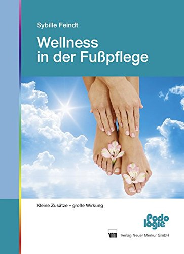 Wellness in der Fußpflege: Kleine Zusätze - große Wirkung: Kleine Zustze - groe Wirkung