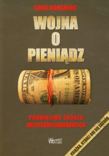Wojna o pieniadz: Prawdziwe źródła kryzysów finansowych