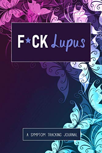 F*ck Lupus: A Symptom & Pain Tracking Journal for Lupus and Chronic Illness