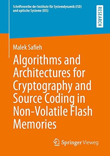 Algorithms and Architectures for Cryptography and Source Coding in Non-Volatile Flash Memories (Schriftenreihe der Institute für Systemdynamik (ISD) und optische Systeme (IOS))