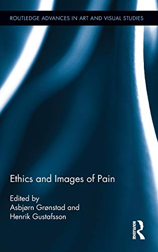 Ethics and Images of Pain (Routledge Advances in Art and Visual Studies)