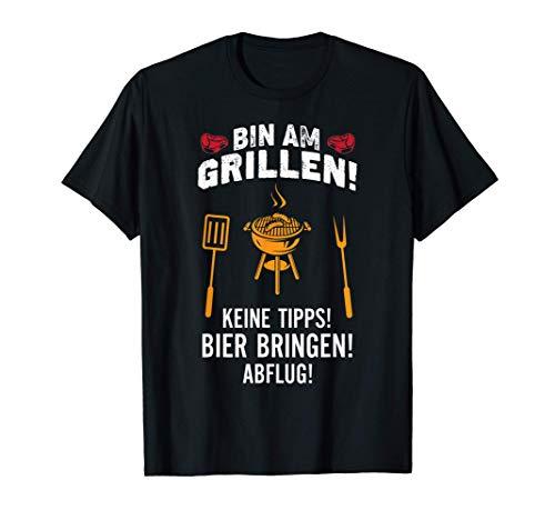 Bin am Grillen! Keine Tipps! Bier bringen! Abflug - Grill T-Shirt