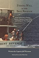 Fishing Well Is The Best Revenge: Stories About Boats, Fishing, Friends, Captains, Oregon Inlet and Fishing the Mid-Atlantic