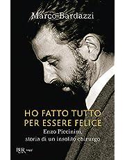 Ho fatto tutto per essere felice. Enzo Piccinini, storia di un insolito chirurgo (Saggi)