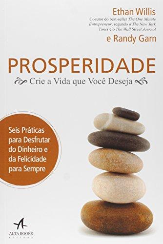 Prosperidade : Crie a vida que você deseja