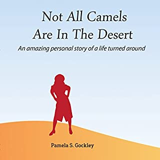 Not All Camels Are in the Desert     An Amazing Personal Story of a Life Turned Around              By:                                                                                                                                 Pamela S. Gockley                               Narrated by:                                                                                                                                 Sean Posvistak                      Length: 1 hr and 25 mins     1 rating     Overall 5.0