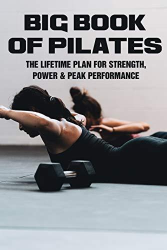 Big Book Of Pilates: The Lifetime Plan For Strength, Power & Peak Performance: Pilates Method Book (English Edition)