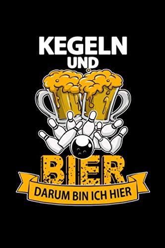 Kegeln Und Bier Darum Bin Ich Hier  120 Seiten DINA5: Kegel Notizbuch Für Dein Kegelteam Mit Humor 120 Seiten | DINA5