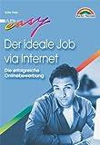 Der ideale Job via Internet . Die erfolgreiche Online-Bewerbung