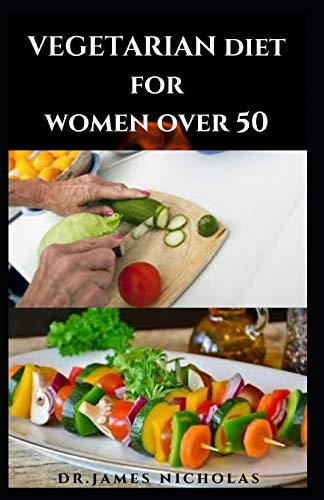 VEGETARIAN DIET FOR WOMEN OVER 50: Delicious Recipes Guide to Burn Fat, Lose Weight, and Prevent Diseases - Includes Meal Plan ,Food List Dietary Tips and Cookbook
