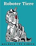 Roboter Tiere Malbuch Für Kinder: Malbuch für Kinder   Malvorlagen   Roboter, Tiere, Dinosaurier   Feiertagsheft