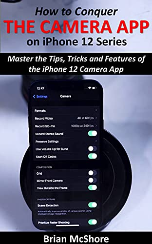 How to Conquer the Camera App on iPhone 12 Series: Master the Tips, Tricks and Features of the iPhone 12 Camera App (English Edition)