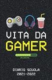 Vita da Gamer - Diario Scuola 2021 2022: Agenda Scolastica Giornaliera 12 Mesi Elementari Medie Superiori | Per Ragazzo Bambino Maschio | Regalo per Gamer Gaming Videogiochi