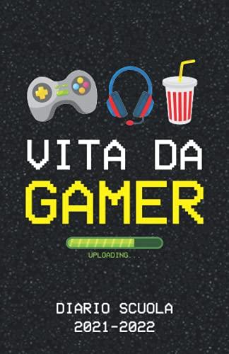 Vita da Gamer - Diario Scuola 2021 2022: Agenda Scolastica Giornaliera 12...