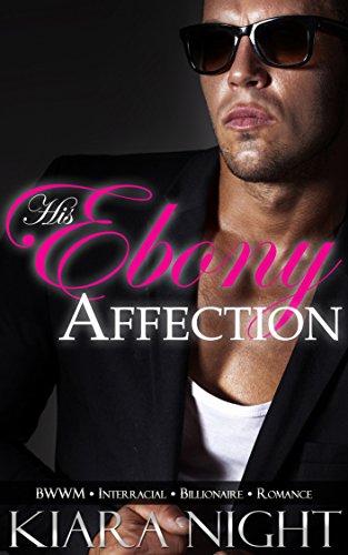 His Ebony Affection (BWWM Interracial Billionaire Romance) (Slade's Ebony Love Book 2) (English Edition)