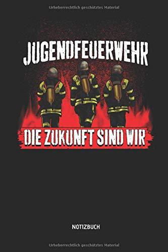 Jugendfeuerwehr - Die Zukunft Sind Wir - Notizbuch: Feuerwehr Notizbuch mit Punktraster. Tolle Zubehör & Feuerwehr Geschenk Idee für Feuerwehrmänner, Kameraden und jede Feuerwache.
