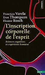 L'Inscription corporelle de l'esprit - Sciences cognitives et expérience humaine de Francisco j. Varela