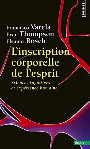 L'Inscription corporelle de l'esprit - Sciences cognitives et expérience humaine (Points essais)