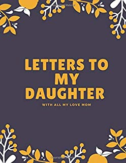 Letters to my daughter with all my love mom: :letters to my daughter journal,Large Size 8.5x11