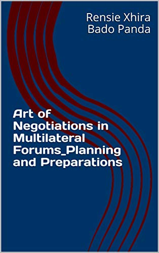 Art of Negotiations in Multilateral Forums_Planning and Preparations (First Edition Book 1) (English Edition)