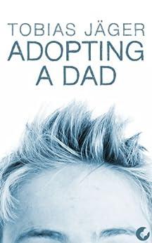 Adopting A Dad (Kanada-Reihe 1) (German Edition) by [Tobias Jäger]
