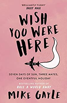 Wish You Were Here by [Mike Gayle]