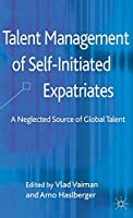 Talent Management of Self-Initiated Expatriates: A Neglected Source of Global Talent