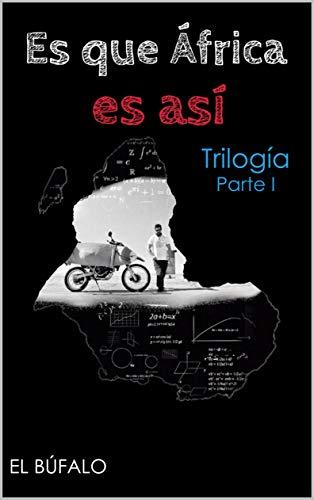 Es que África es Así: Trilogía Parte I
