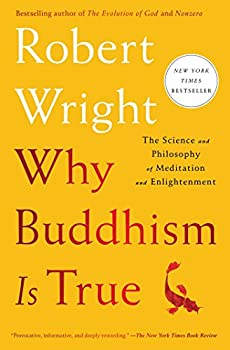 Why Buddhism is True  The Science and Philosophy of Meditation and Enlightenment