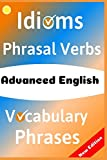 ADVANCED ENGLISH: Idioms, Phrasal Verbs, Vocabulary and Phrases: 700...