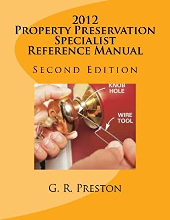 2012 Property Preservation Specialist Reference Manual: 2012 P&P Referfence Manual by Mr G Robert Preston (2012-04-20)