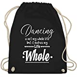 Shirtracer Tanzsport - Dancing is not my whole life but it makes my life whole - Unisize - Schwarz - beutel spruch tanzen - WM110 - Turnbeutel und Stoffbeutel aus Baumwolle