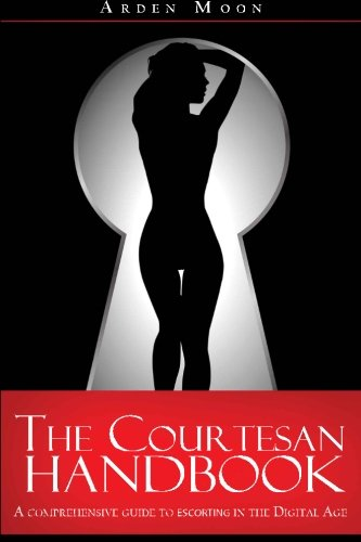 The Courtesan Handbook: A comprehensive guide to escorting in the digital age.