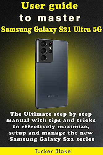 User guide to master Samsung Galaxy S21 Ultra 5G: The Ultimate step by step manual with tips and tricks to effectively maximize, setup and manage the new Samsung Galaxy S21 series (English Edition)