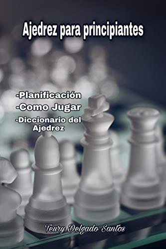 Ajedrez para principiantes : Aprende a jugar ajedrez de manera rápida y...