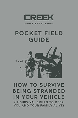 Pocket Field Guide: How to Survive Being Stranded in Your Vehicle: 12 Survival Skills to Keep You and Your Family Alive
