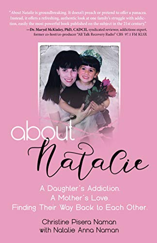 About Natalie: A Daughter's Addiction. A Mother's Love. Finding Their Way Back to Each Other. by [Christine Pisera Naman]