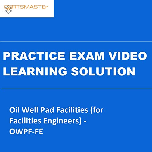 CERTSMASTEr Oil Well Pad Facilities (for Facilities Engineers) - OWPF-FE Practice Exam Video Learning Solutions