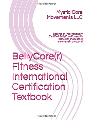 BellyCore(r) Fitness International Certification Textbook: Become an Internationally Certified BellyCore FItness(R) Instructor and teach it anywhere in the world