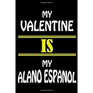 My Valentine Is My ALANO ESPANOL: Valentine's Day Gift , Lined Journal Notebook to Write In for Notes, To Do Lists, Notepad, College Ruled Lined ... and for all Dogs & Cats Lovers and owners 40